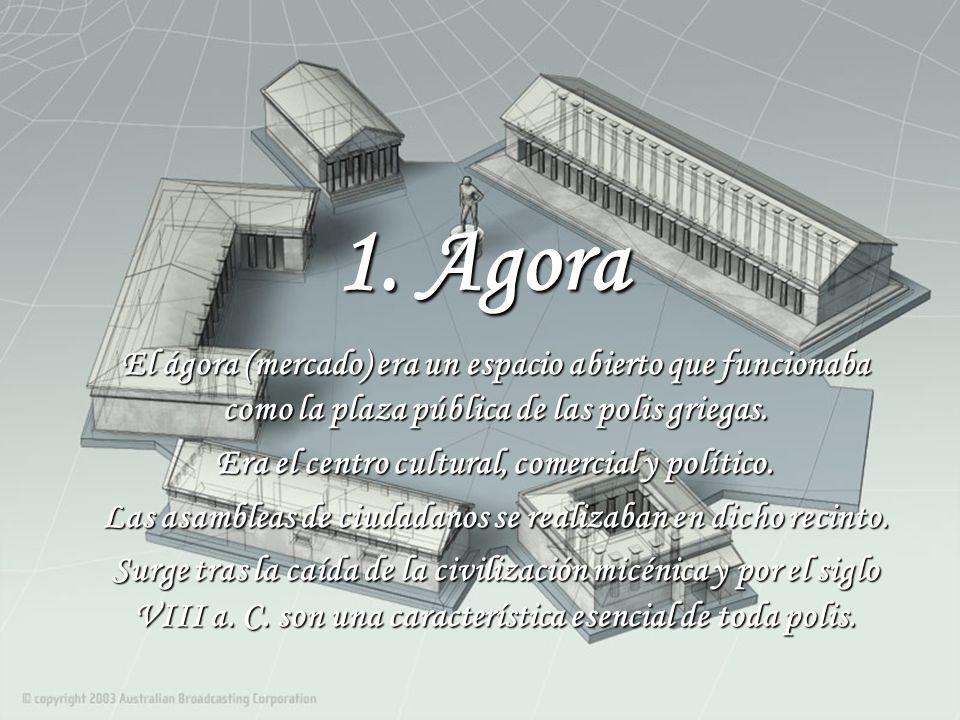 1. Agora El ágora (mercado) era un espacio abierto que funcionaba como la plaza pública de las polis griegas.