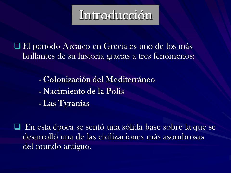 Introducción El periodo Arcaico en Grecia es uno de los más brillantes de su historia gracias a tres fenómenos: