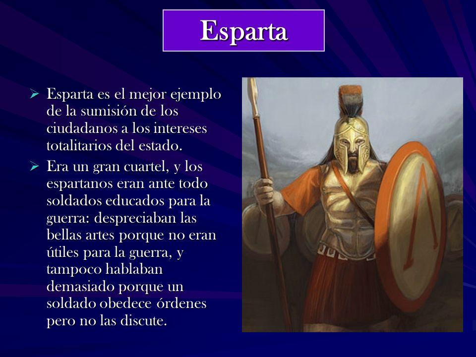Esparta Esparta es el mejor ejemplo de la sumisión de los ciudadanos a los intereses totalitarios del estado.