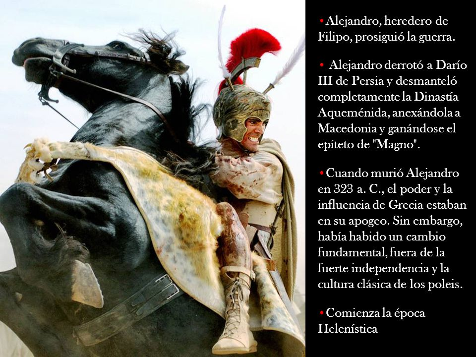 Alejandro, heredero de Filipo, prosiguió la guerra.