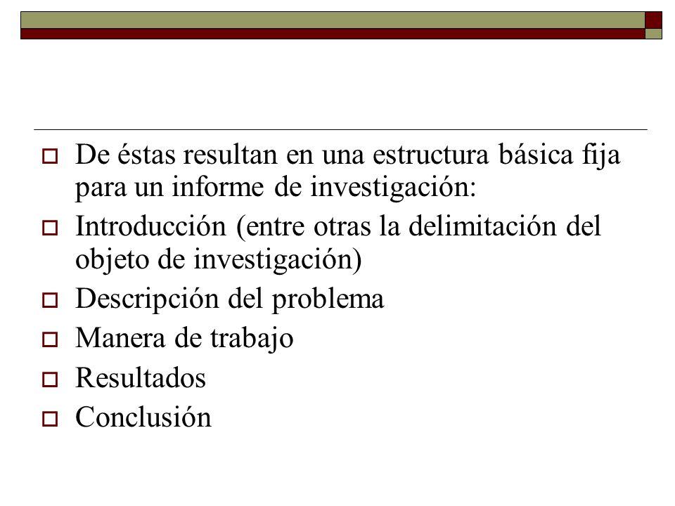 De éstas resultan en una estructura básica fija para un informe de investigación: