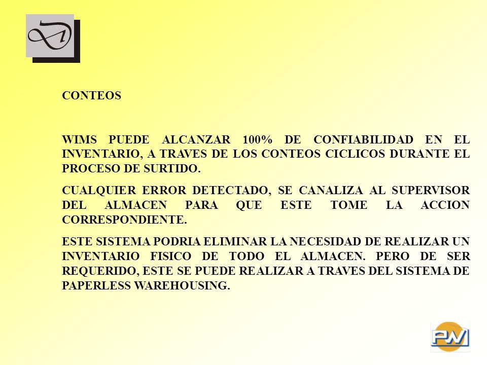 CONTEOS WIMS PUEDE ALCANZAR 100% DE CONFIABILIDAD EN EL INVENTARIO, A TRAVES DE LOS CONTEOS CICLICOS DURANTE EL PROCESO DE SURTIDO.