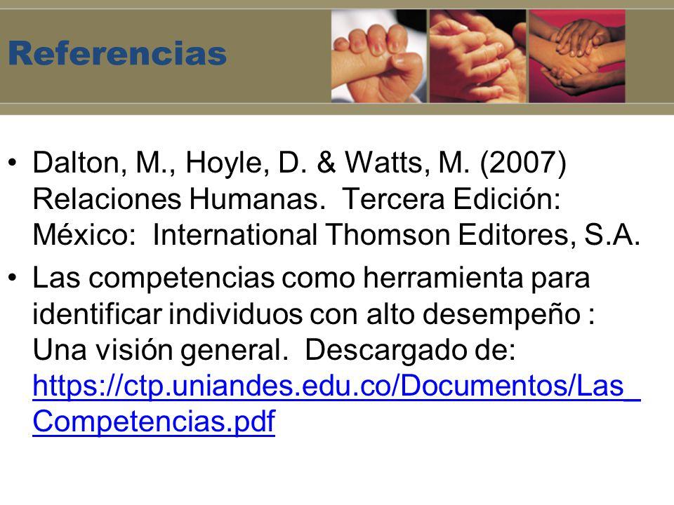 Referencias Dalton, M., Hoyle, D. & Watts, M. (2007) Relaciones Humanas. Tercera Edición: México: International Thomson Editores, S.A.