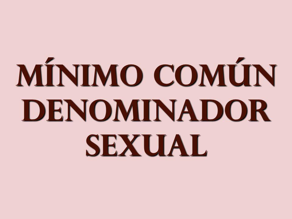 MíNIMO COMúN DENOMINADOR SEXUAL