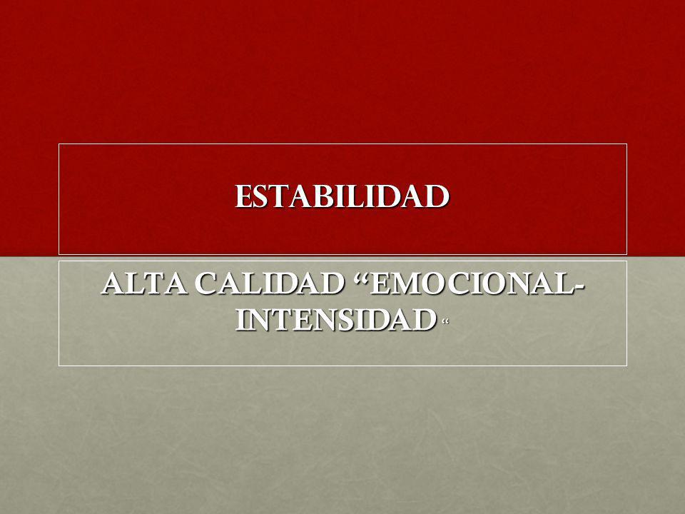 ALTA CALIDAD EMOCIONAL- INTENSIDAD