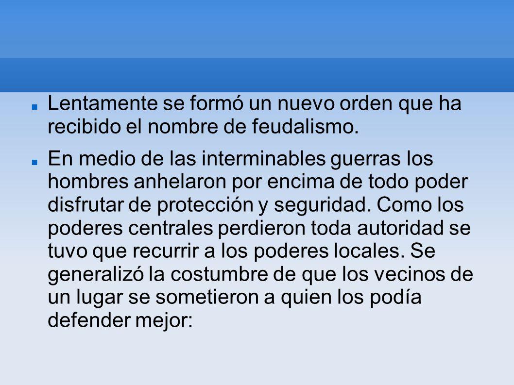 Lentamente se formó un nuevo orden que ha recibido el nombre de feudalismo.