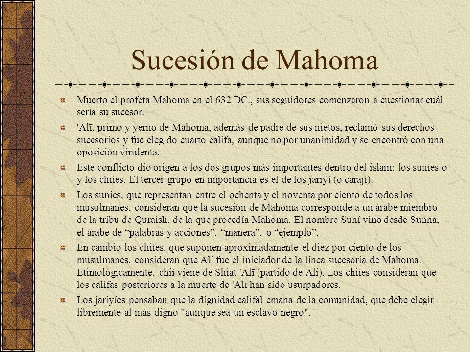 Sucesión de Mahoma Muerto el profeta Mahoma en el 632 DC., sus seguidores comenzaron a cuestionar cuál sería su sucesor.