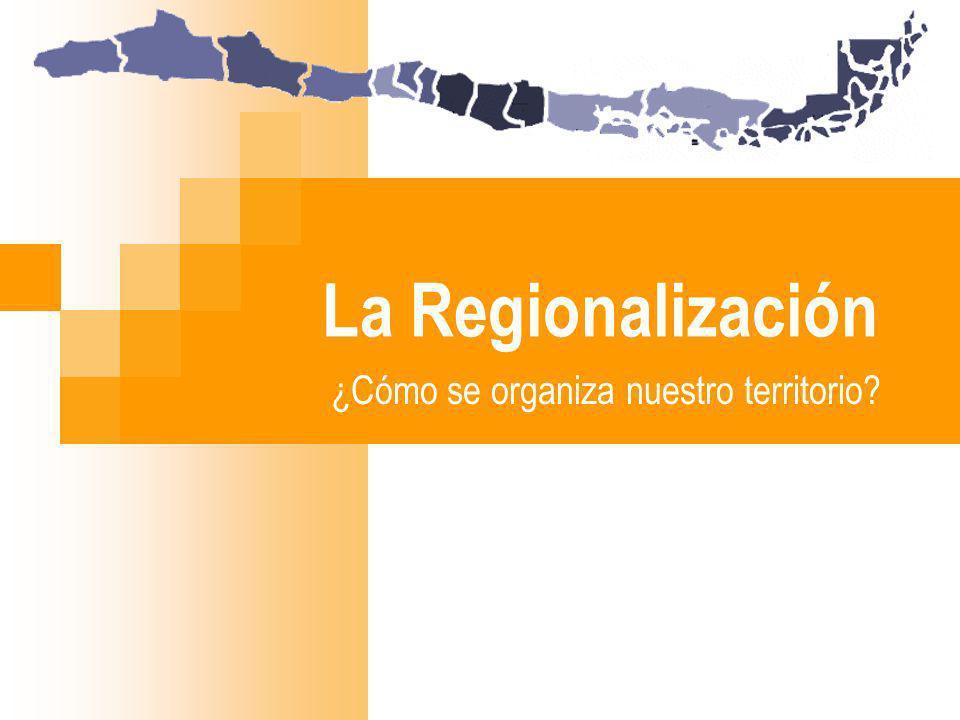 La Regionalización ¿Cómo se organiza nuestro territorio