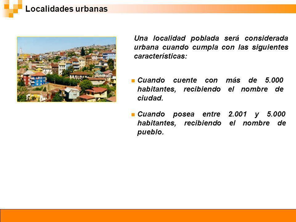 Localidades urbanasUna localidad poblada será considerada urbana cuando cumpla con las siguientes características:
