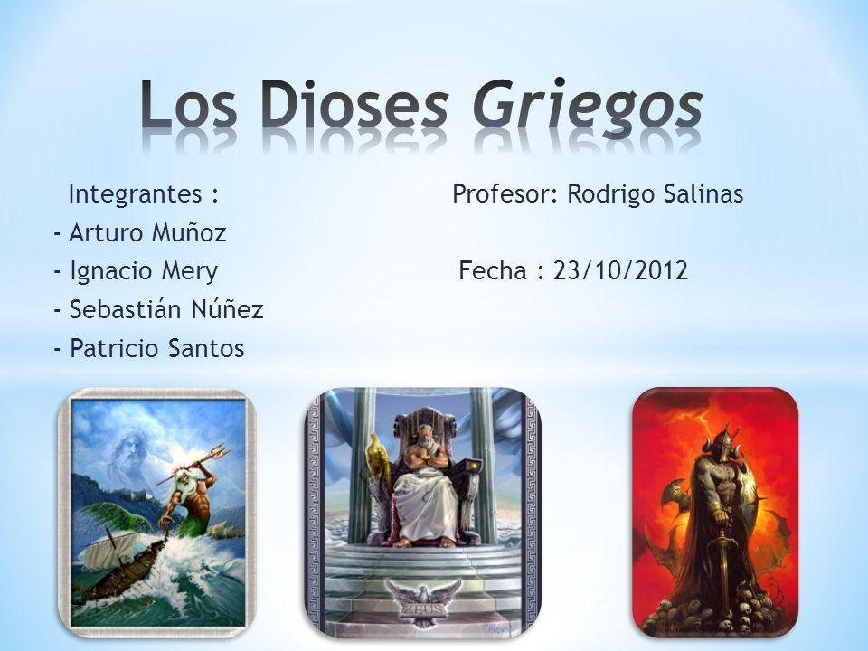 Los Dioses Griegos Integrantes : Profesor: Rodrigo Salinas