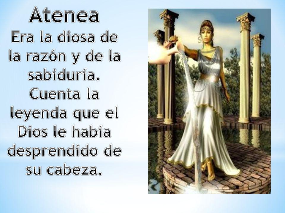 Atenea Era la diosa de la razón y de la sabiduría.
