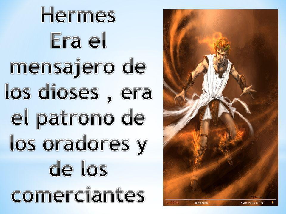 Hermes Era el mensajero de los dioses , era el patrono de los oradores y de los comerciantes