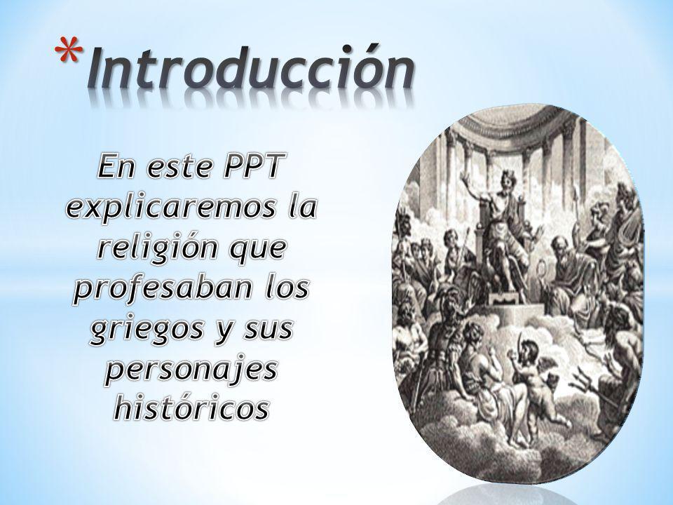 Introducción En este PPT explicaremos la religión que profesaban los griegos y sus personajes históricos.