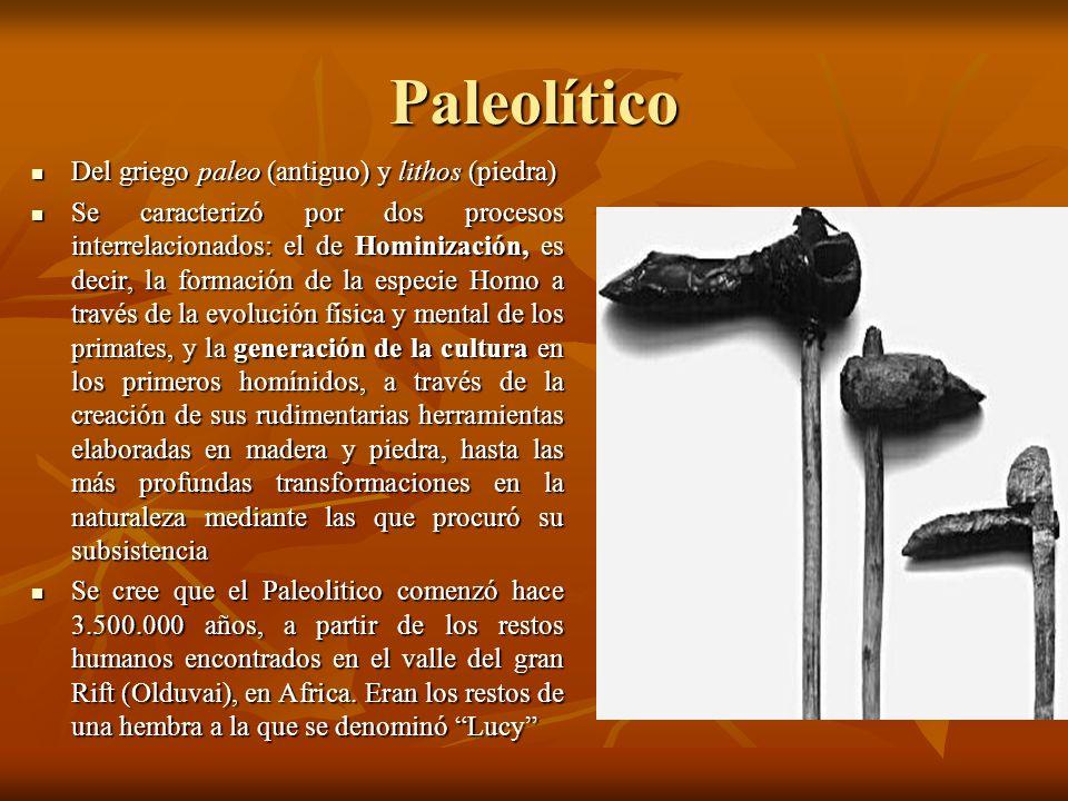 Paleolítico Del griego paleo (antiguo) y lithos (piedra)
