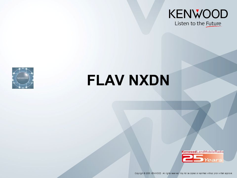 FLAV NXDN Copyright © 2005 KENWOOD All rights reserved.
