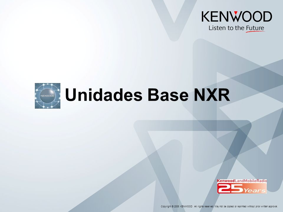 Unidades Base NXR Copyright © 2005 KENWOOD All rights reserved.