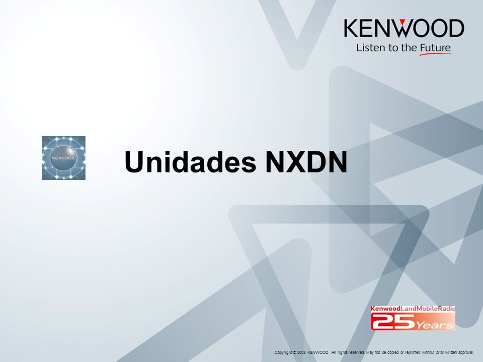 Unidades NXDN Copyright © 2005 KENWOOD All rights reserved.