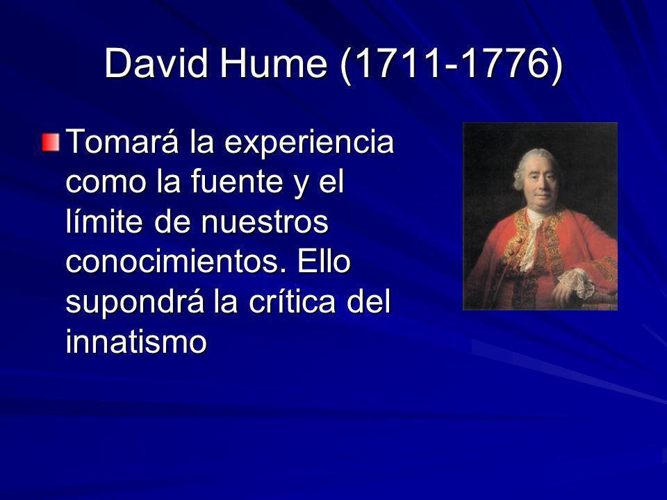David Hume (1711-1776) Tomará la experiencia como la fuente y el límite de nuestros conocimientos.
