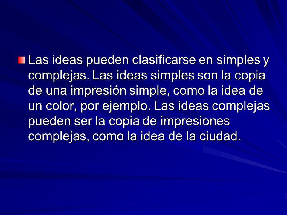 Las ideas pueden clasificarse en simples y complejas