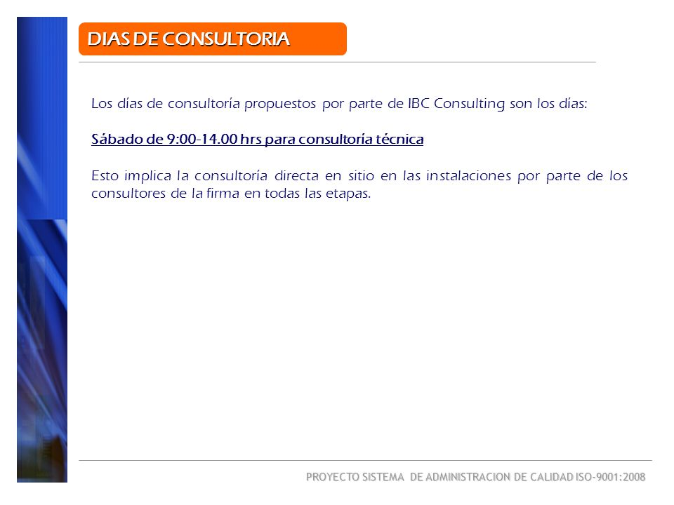 DIAS DE CONSULTORIA Los días de consultoría propuestos por parte de IBC Consulting son los días: Sábado de 9:00-14.00 hrs para consultoría técnica.
