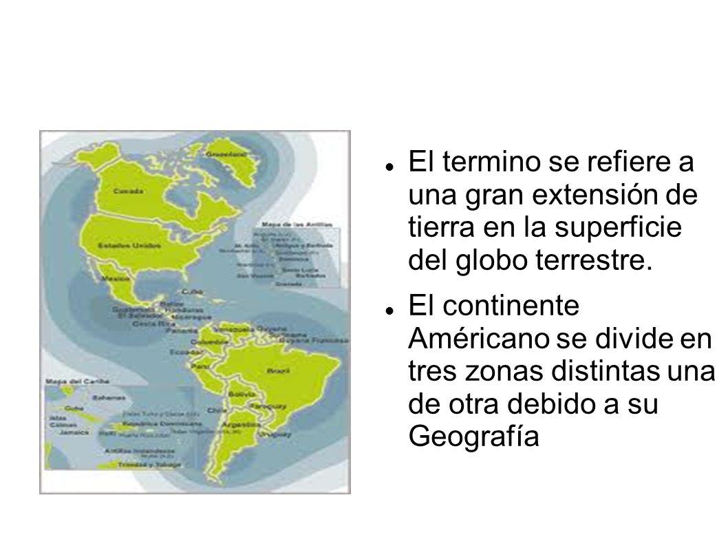 El termino se refiere a una gran extensión de tierra en la superficie del globo terrestre.