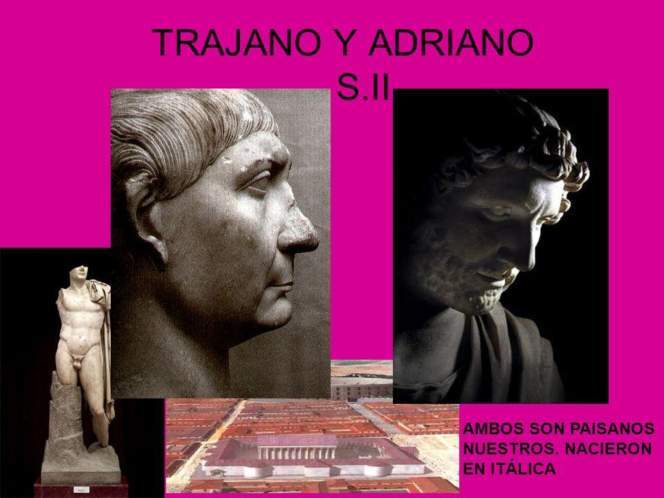 TRAJANO Y ADRIANO S.II AMBOS SON PAISANOS NUESTROS. NACIERON