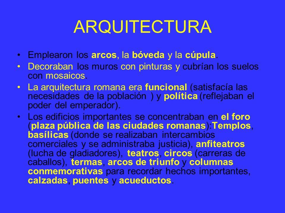 ARQUITECTURA Emplearon los arcos, la bóveda y la cúpula.