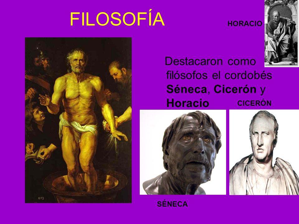 FILOSOFÍA HORACIO Destacaron como filósofos el cordobés Séneca, Cicerón y Horacio CICERÓN SÉNECA