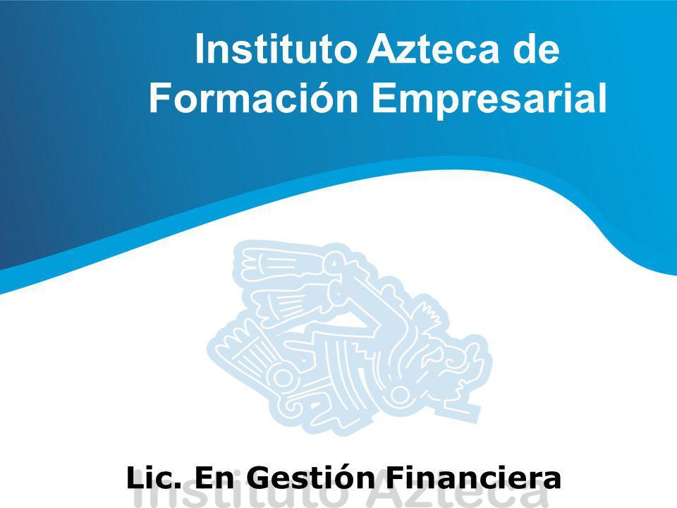 Instituto Azteca de Formación Empresarial Lic. En Gestión Financiera