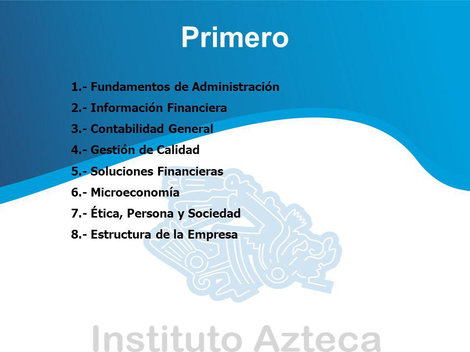 Primero 1.- Fundamentos de Administración 2.- Información Financiera