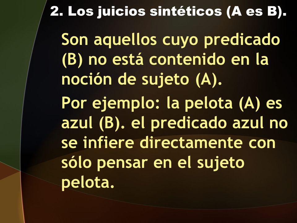 2. Los juicios sintéticos (A es B).