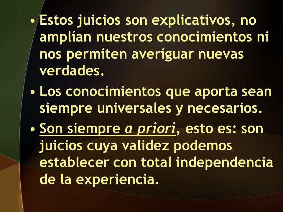 Estos juicios son explicativos, no amplían nuestros conocimientos ni nos permiten averiguar nuevas verdades.
