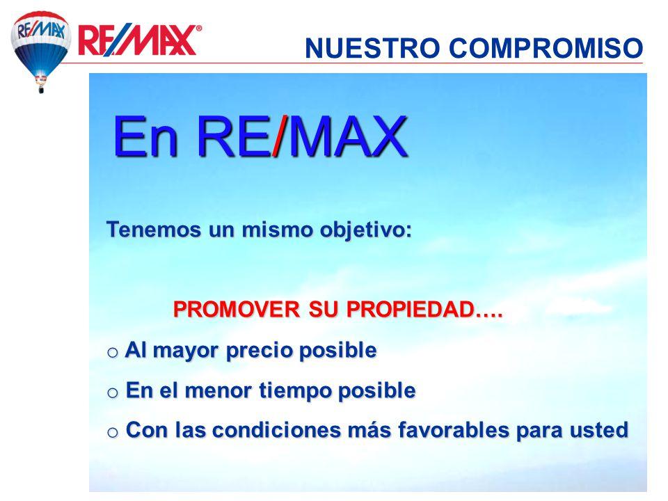 En RE/MAX NUESTRO COMPROMISO Tenemos un mismo objetivo: