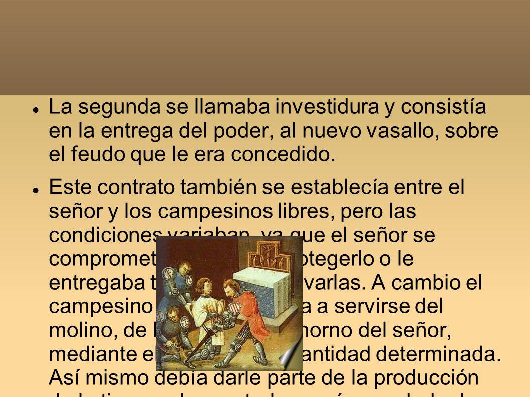 La segunda se llamaba investidura y consistía en la entrega del poder, al nuevo vasallo, sobre el feudo que le era concedido.