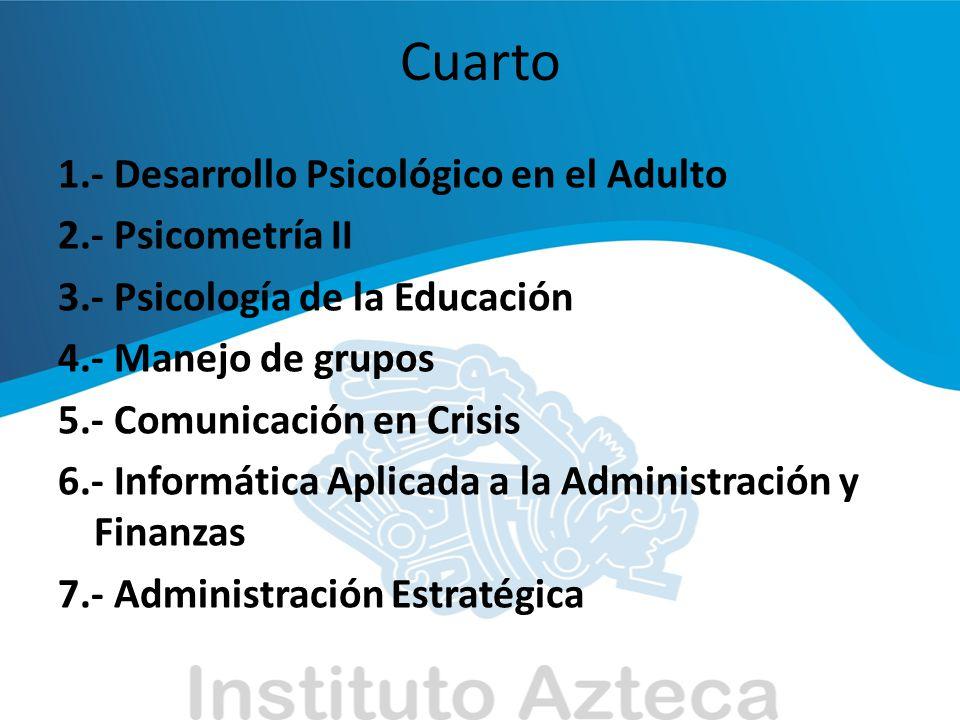 Cuarto 1.- Desarrollo Psicológico en el Adulto 2.- Psicometría II