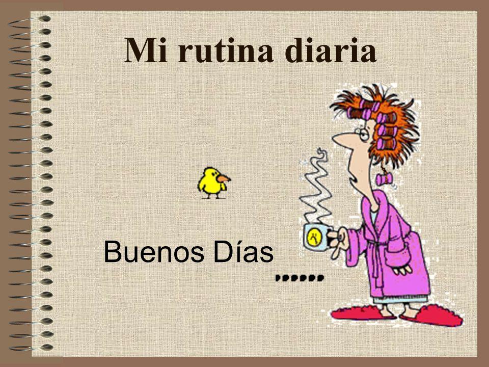 Mi rutina diaria Buenos Días. - ppt descargar