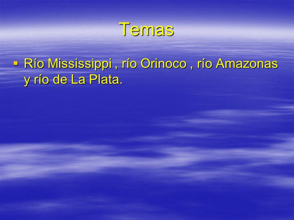 Temas Río Mississippi , río Orinoco , río Amazonas y río de La Plata.