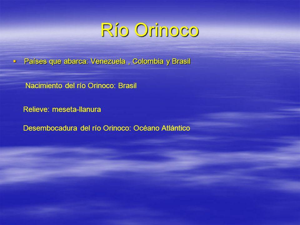 Río Orinoco Países que abarca: Venezuela , Colombia y Brasil
