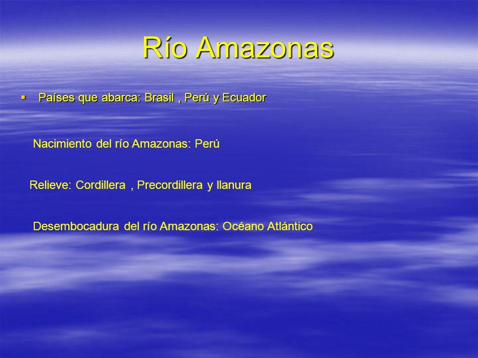 Río Amazonas Países que abarca: Brasil , Perú y Ecuador