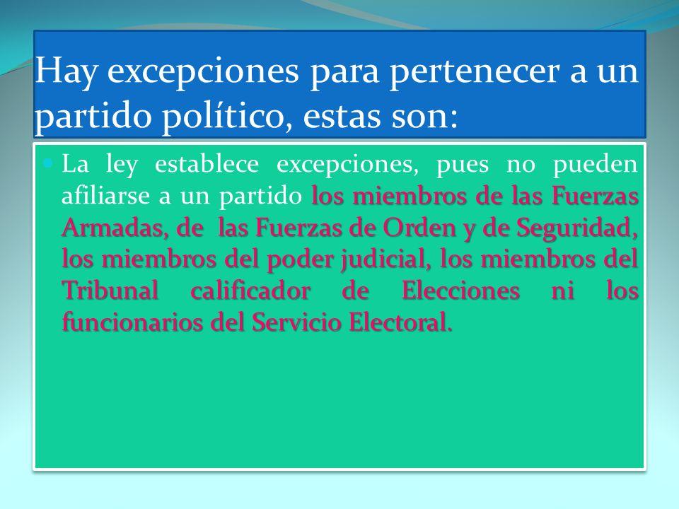 Hay excepciones para pertenecer a un partido político, estas son: