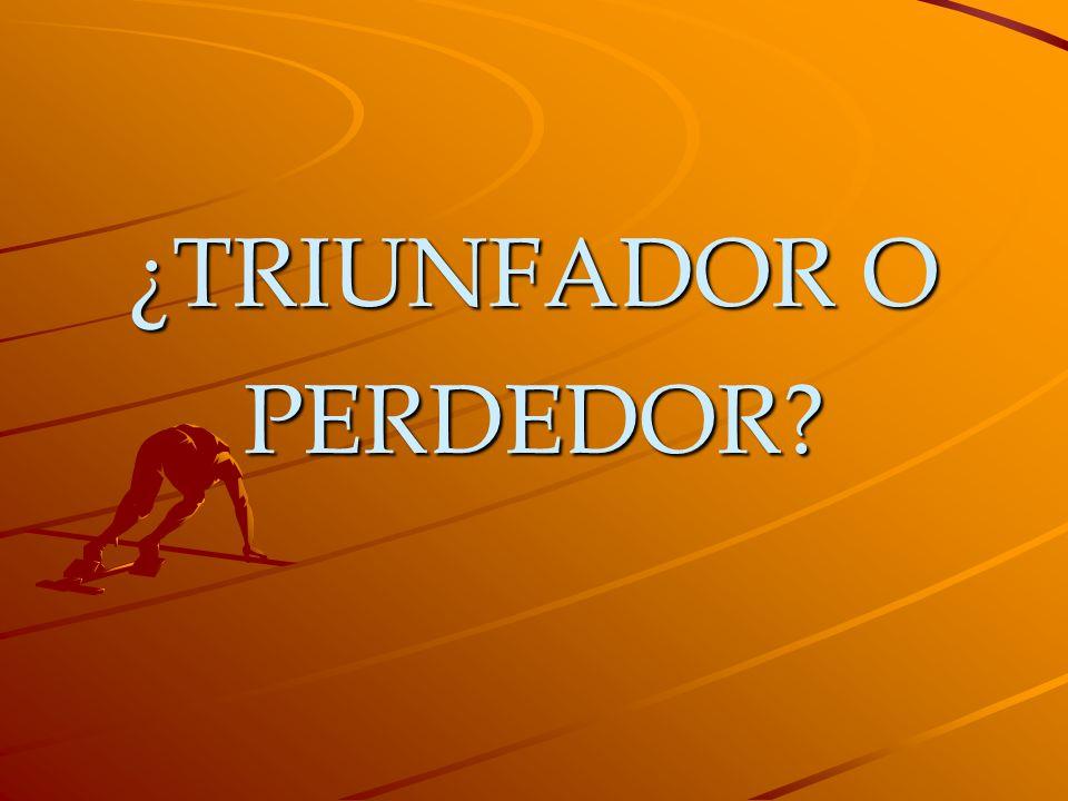 ¿TRIUNFADOR O PERDEDOR