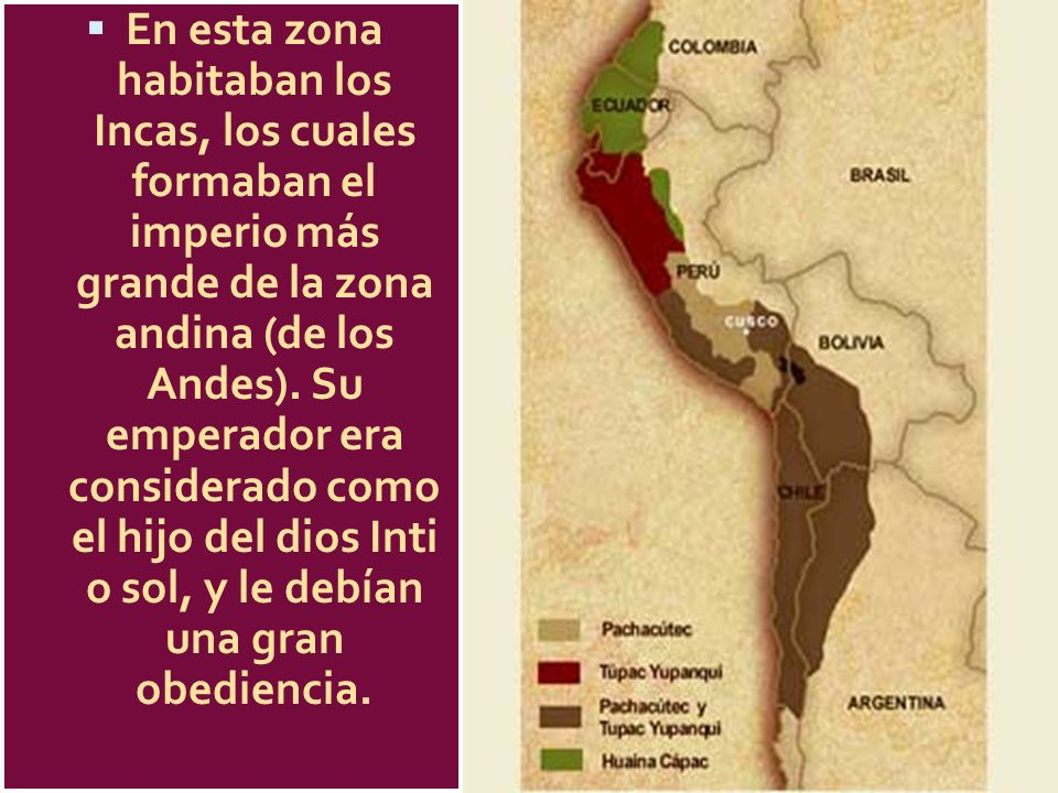 En esta zona habitaban los Incas, los cuales formaban el imperio más grande de la zona andina (de los Andes).