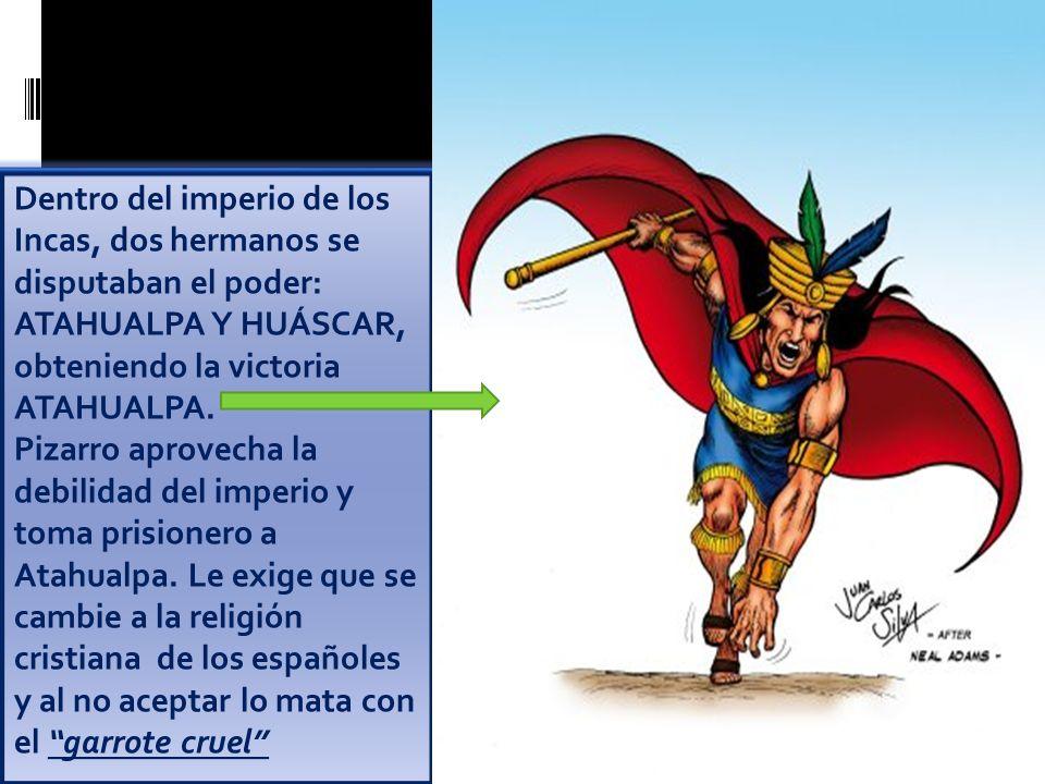 Dentro del imperio de los Incas, dos hermanos se disputaban el poder: ATAHUALPA Y HUÁSCAR, obteniendo la victoria ATAHUALPA.