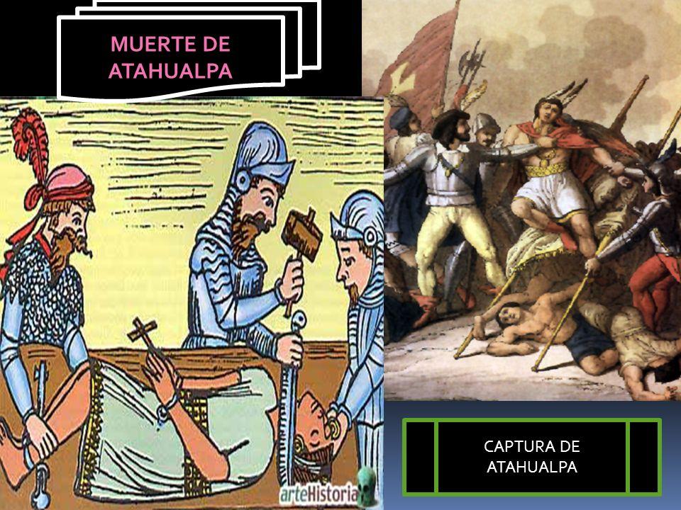 MUERTE DE ATAHUALPA CAPTURA DE ATAHUALPA