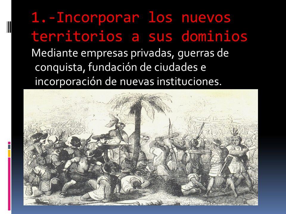 1.-Incorporar los nuevos territorios a sus dominios