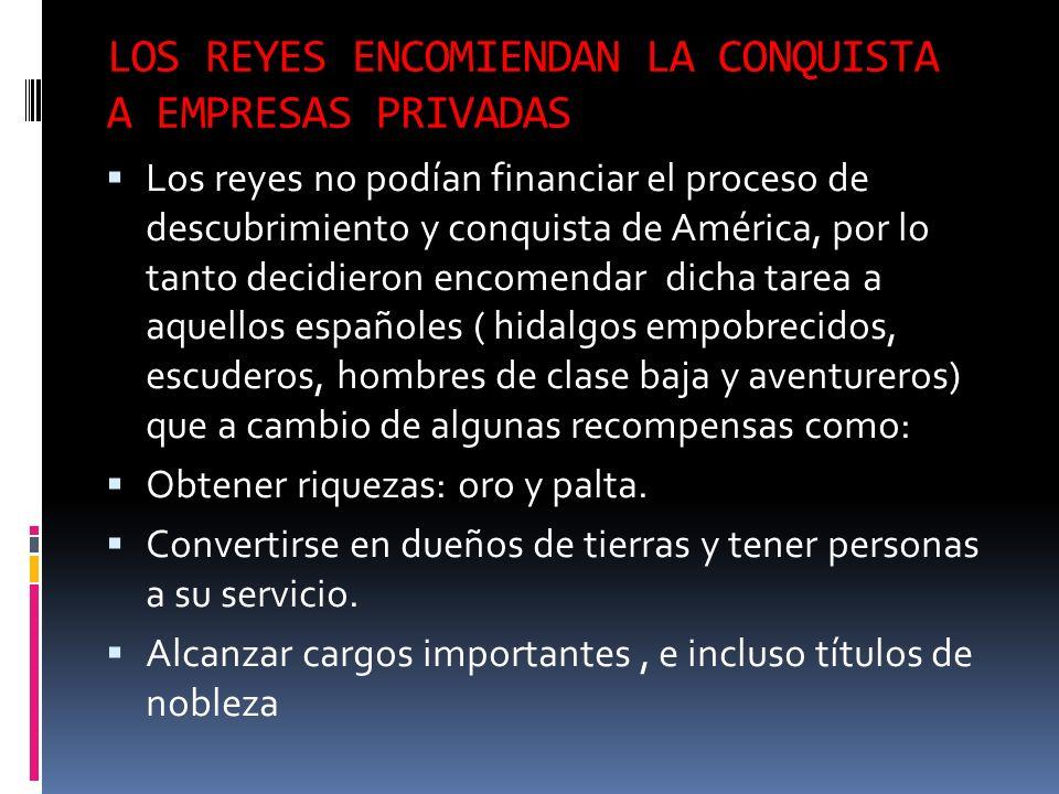LOS REYES ENCOMIENDAN LA CONQUISTA A EMPRESAS PRIVADAS