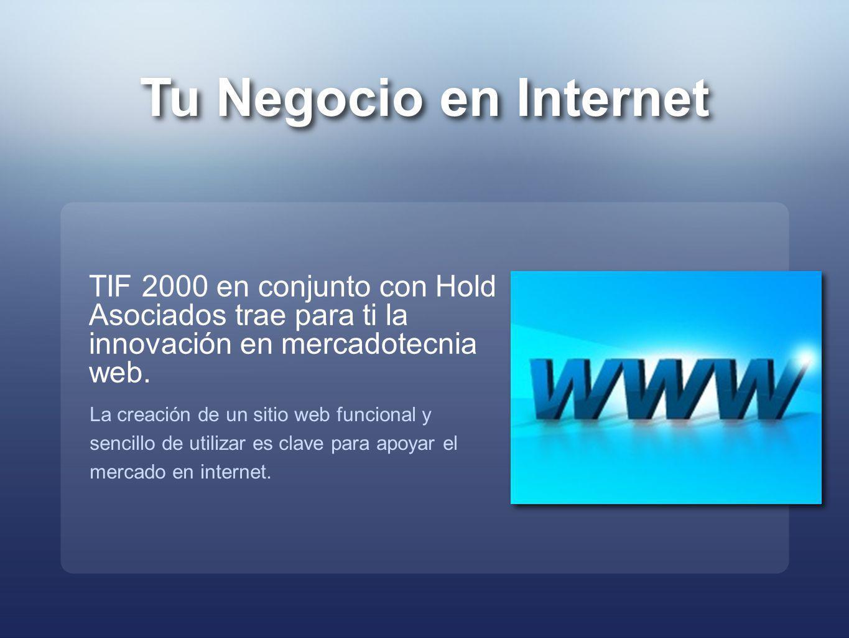 Tu Negocio en Internet TIF 2000 en conjunto con Hold Asociados trae para ti la innovación en mercadotecnia web.