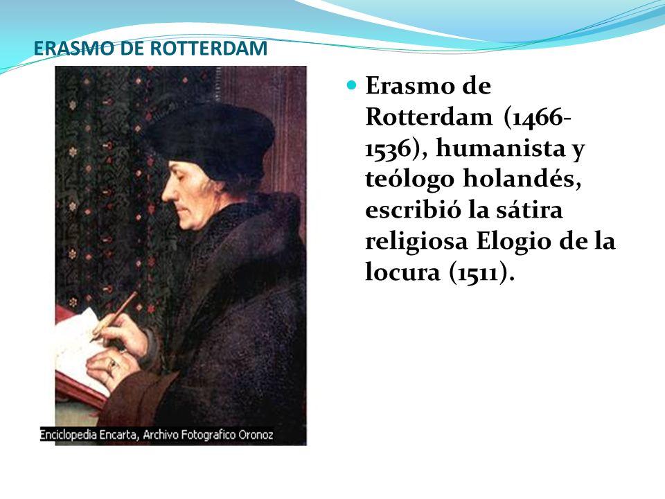 ERASMO DE ROTTERDAM Erasmo de Rotterdam (1466-1536), humanista y teólogo holandés, escribió la sátira religiosa Elogio de la locura (1511).