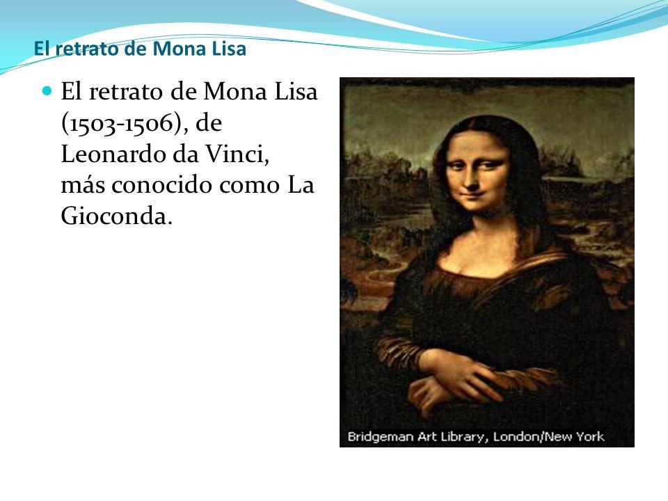 El retrato de Mona Lisa El retrato de Mona Lisa (1503-1506), de Leonardo da Vinci, más conocido como La Gioconda.