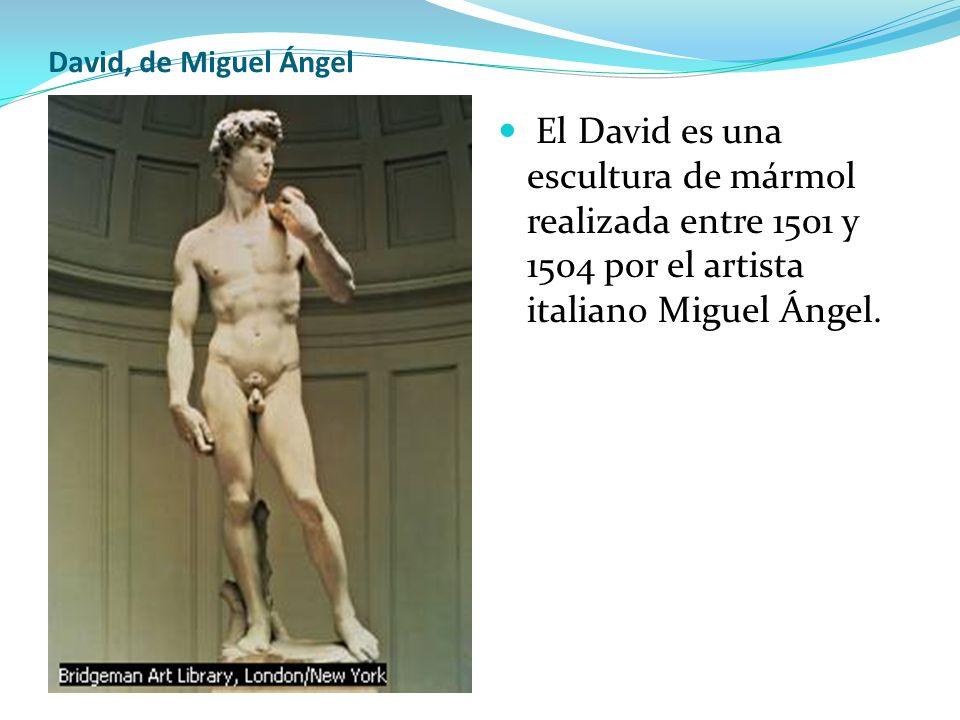 David, de Miguel Ángel El David es una escultura de mármol realizada entre 1501 y 1504 por el artista italiano Miguel Ángel.